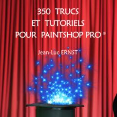 350 TRUCS ET TUTORIELS POUR PAINTSHOP PRO